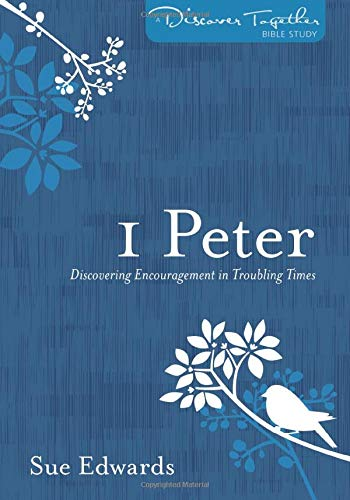 1 Peter: Discovering Encouragement in Troubling Times (Discover Together Bible Study Series)