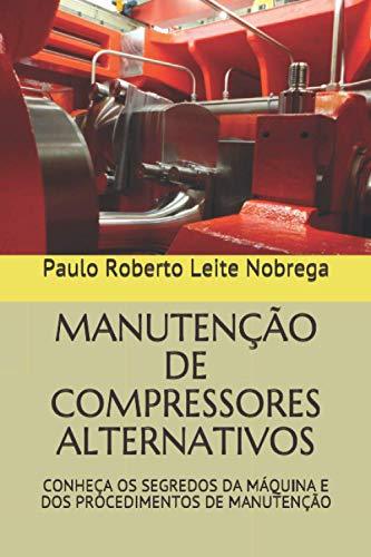 MANUTENÇÃO DE COMPRESSORES ALTERNATIVOS: CONHEÇA OS SEGREDOS DA MÁQUINA E DOS PROCEDIMENTOS DE MANUTENÇÃO (Compressores Industriais)