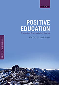 Positive Education: The Geelong Grammar School Journey (Oxford Positive Psychology Series) by [Jacolyn M. Norrish]