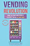 Vending Revolution!: How To Start & Grow A Vending Empire At Any Age! (vending business, vending machines, how to guide for vending business)