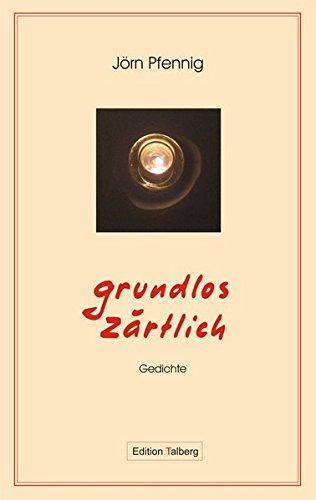 Grundlos zärtlich: Gedichte