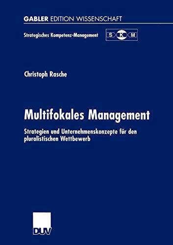 Multifokales Management: Strategien und Unternehmenskonzepte für den pluralistischen Wettbewerb (Strategisches Kompetenz-Management)