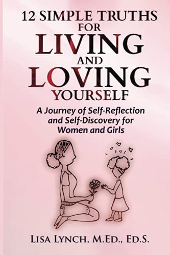 12 Simple Truths for Living and Loving Yourself: A Journey of Self-Reflection and Self-Discovery for
