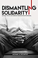 Dismantling Solidarity: Capitalist Politics and American Pensions Since the New Deal