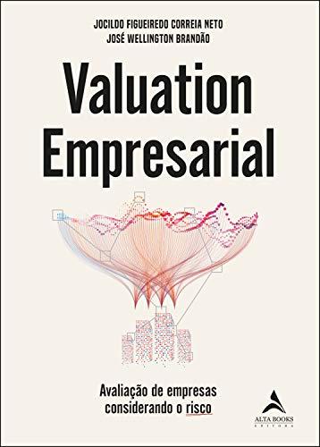 Valuation Empresarial: Avaliação de empresas considerando o risco por [Jocildo Figueiredo Correia Neto, José Wellington Brandão]