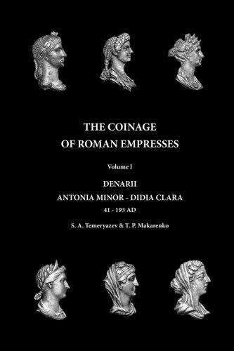 The Coinage of Roman Empresses: Volume I, Denarii, Antonia Minor - Didia Clara (Volume 1)