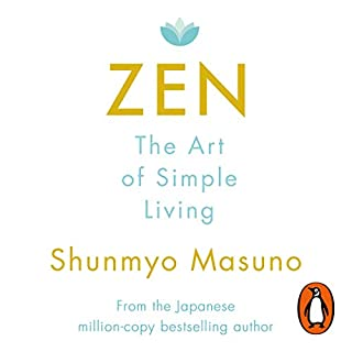 Zen: The Art of Simple Living                   Written by:                                                                                                                                 Shunmyo Masuno                               Narrated by:                                                                                                                                 Adam Sims                      Length: 2 hrs and 37 mins     Not rated yet     Overall 0.0