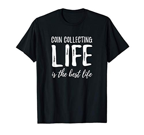 Coin Collecting Life Is The Best Life T-Shirt Gift Idea T-Shirt