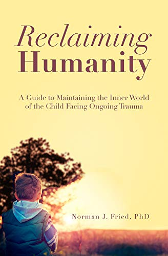 Reclaiming Humanity: A Guide to Maintaining the Inner World of the Child Facing Ongoing Trauma (English Edition)