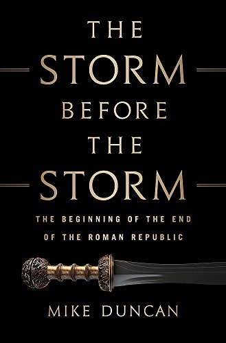 Image of The Storm Before the Storm: The Beginning of the End of the Roman Republic