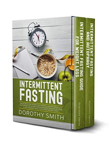 Intermittent Fasting: Two Books in One: Intermittent Fasting Guide for Weight Loss & Autophagy. The Ultimate Beginners Guide for Burn Fat, Detox & Heal ... Your Favorite Foods. (English Edition)