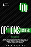 Options Trading Crash Course: Master the Options Game with this Effective Guide to Investing. Dominate Advanced Strategies, Make Money, Create Cashflow with Passive Income and Get Your Financial Freedom