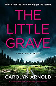 The Little Grave: A completely heart-stopping crime thriller (Detective Amanda Steele Book 1) by [Carolyn Arnold]