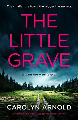 The Little Grave: A completely heart-stopping crime thriller by [Carolyn Arnold]