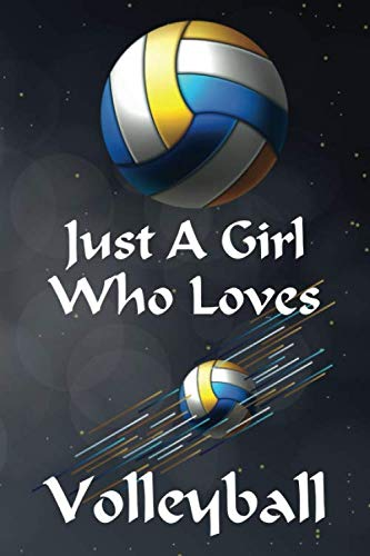 Just A Girl Who Loves Volleyball, Journal: Lined notebook Journal to Write Simple and elegant, 120 pages,(6 x 9) inches in size,Funny Volleyball ... lovers, Volleyball gifts Girls, Boys,Kids