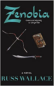 Zenobia - Challenging a Legend (Zenobia Book Series 2) by [Russ Wallace]