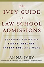 The Ivey Guide to Law School Admissions: Straight Advice on Essays, Resumes, Interviews, and More