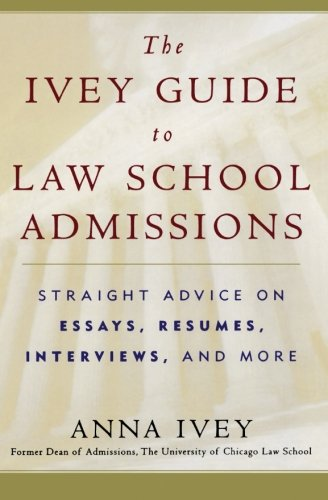 The Ivey Guide To Law School Admissions Straight Advice On Essays Resumes Interviews And More
