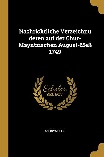 Nachrichtliche Verzeichnu deren auf der Chur-Mayntzischen August-Meß 1749