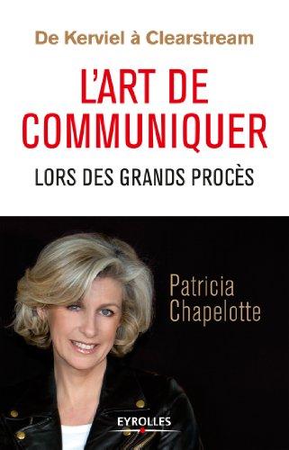 De Kerviel à Clearstream - L'art de communiquer lors des grands procès (French Edition)