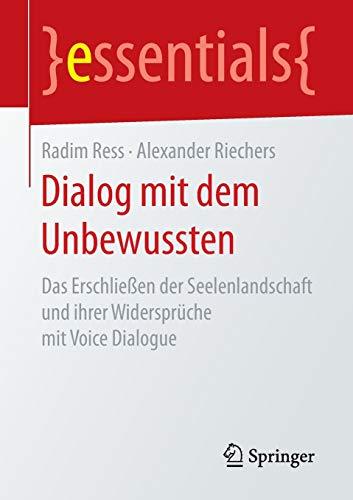 Dialog mit dem Unbewussten: Das Erschließen der Seelenlandschaft und ihrer Widersprüche mit Voice Dialogue (essentials)