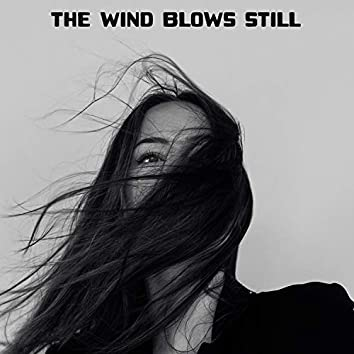 The Wind Blows Still