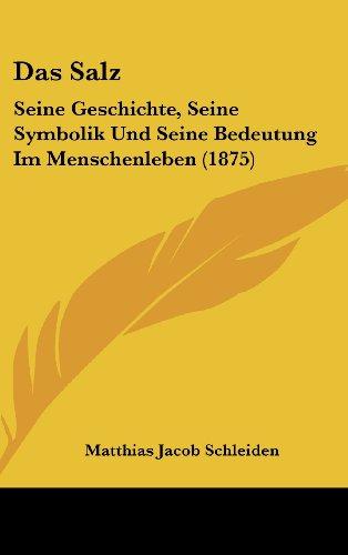 Das Salz: Seine Geschichte, Seine Symbolik Und Seine Bedeutung Im Menschenleben (1875)