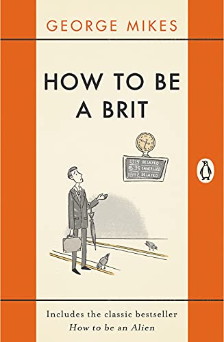 How to Be a Brit: Includes the Classic Bestseller How to Be an Alien