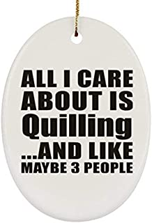 Arthuryerkes All I Care About is Quilling and Like Maybe 3 People Oval Christmas Ornament Holiday Decor Gift for Friend Birthday Xmas Anniversary
