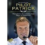 Pilot Patrick: Mein glamouroes-unglamouroeses Leben als Jetset-Pilot
