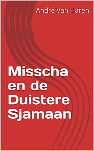 Misscha en de Duistere Sjamaan (Dutch Edition)