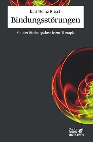 Bindungsstörungen: Von der Bindungstheorie zur Therapie