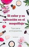 El color y su aplicación en el maquillaje : Tips para principiantes