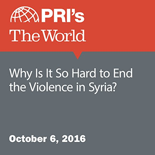 Why Is It So Hard to End the Violence in Syria? audiobook cover art