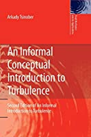 An Informal Conceptual Introduction to Turbulence: Second Edition of An Informal Introduction to Turbulence (Fluid Mechanics and Its Applications)