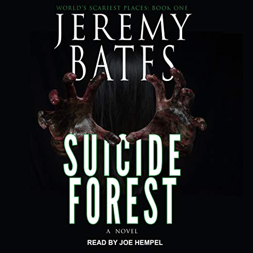 Suicide Forest     World's Scariest Places Series, Book 1              Written by:                                                                                                                                 Jeremy Bates                               Narrated by:                                                                                                                                 Joe Hempel                      Length: 10 hrs and 6 mins     1 rating     Overall 5.0