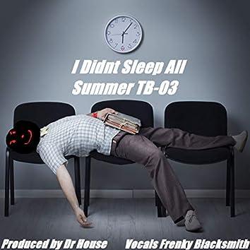 I Didnt Sleep All Summer TB-03