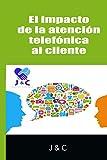 El impacto de la atención telefónica al cliente
