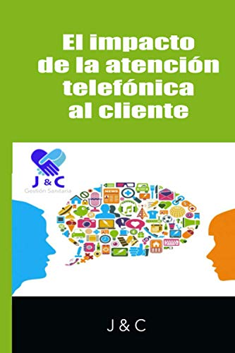 El impacto de la atención telefónica al cliente (Gestión por J & C)