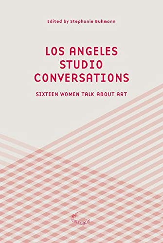 Los Angeles Studio Conversations: Sixteen Women Talk About Art (The Green Box Text)