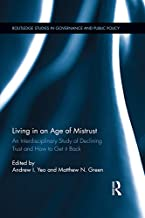 Living in an Age of Mistrust: An Interdisciplinary Study of Declining Trust and How to Get it Back (Routledge Studies in Governance and Public Policy Book 32)