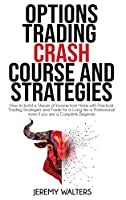 Options Trading Crash Course and Strategies: How to build a Stream of Income from Home with Practical Trading Strategies and Trade for a Living like a Professional even if you are a Complete Beginner