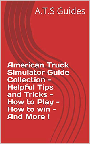 American Truck Simulator Guide Collection - Helpful Tips and Tricks - How to Play - How to win - And More ! (English Edition)
