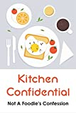 kitchen confidential: not a foodie's confession: tales of growing up and working in the annapolis valley of nova scotia