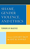 Shame, Gender Violence, and Ethics: Terrors of Injustice (Feminist Strategies: Flexible Theories and Resilient Practices)