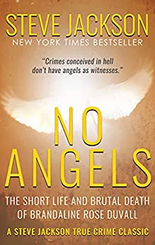 [Steve Jackson]のNo Angels: The Short Life And Brutal Death Of Brandaline Rose Duvall (Steve Jackson True Crime Classic) (English Edition)