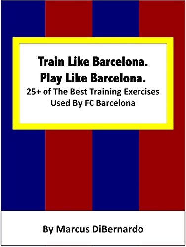 Train Like Barcelona. Play Like Barcelona.: 25+ of The Best Training Exercises Used By FC Barcelona. (English Edition)