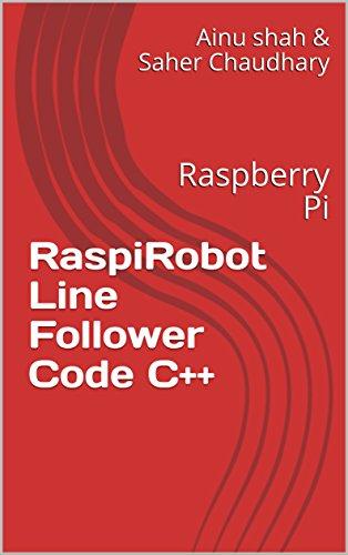 RaspiRobot Line Follower Code C++: Raspberry Pi (English Edition)