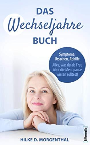 Das Wechseljahre Buch: Symptome, Ursachen, Abhilfe – Alles, was Du als Frau über die Menopause wissen solltest!