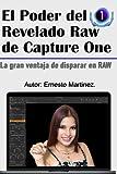 El Poder de Revelado Raw de Capture One: La ventaja de disparar en RAW.